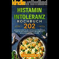 Histamin-Intoleranz Kochbuch: 202 leckere Rezepte bei Histaminintoleranz. Wie Sie mit der richtigen Ernährung…