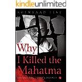 Why I Killed the Mahatma: Uncovering Godse's Defence Kindle Edition