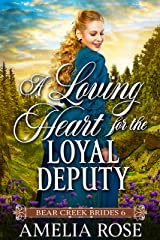A Loving Heart for the Loyal Deputy: Historical Western Mail Order Bride Romance (Bear Creek Brides Book 6) Kindle Edition