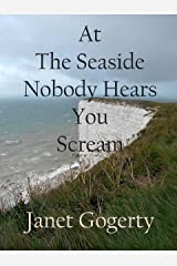 At The Seaside Nobody Hears You Scream Kindle Edition