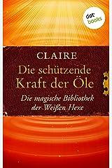 Die schützende Kraft der Öle: Die magische Bibliothek der Weißen Hexe - Band 3 Kindle Ausgabe