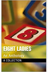 Eight Ladies: An Anthology Kindle Edition