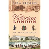 Victorian London: The Life of a City 1840-1870 (Life of London Book 4) (English Edition)