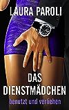 Das Dienstmädchen - Teil 4: benutzt und verliehen (Dominanz, BDSM, Erotik)