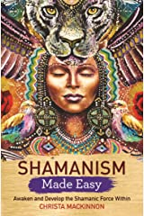 Shamanism Made Easy: Awaken and Develop the Shamanic Force Within Paperback