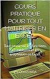 COURS PRATIQUE POUR TOUT MAITRISER EN EXCEL.: Tout savoir sur les fonctions, les tableaux et les graphiques en Excel.