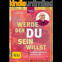 Werde, der du sein willst: Schlüsse-Gedanken für ein neues Leben (GU Mind & Soul Einzeltitel)