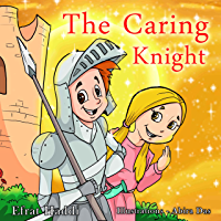 The Caring Knight: Learn the value of caring for your siblings, family and pets!