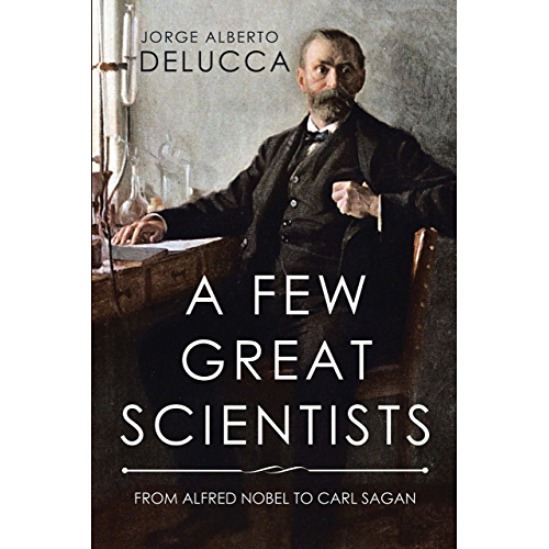 A Few Great Scientists: From Alfred Nobel to Carl Sagan (English Edition)