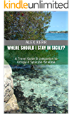 Where should I stay in Sicily?: A Travel Guide & companion to Ortigia & Syracuse/Siracusa