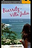 Biarritz-Villa Julia: French Summer Novels: The Dramatic Finale (English Edition)