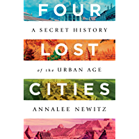 Four Lost Cities: A Secret History of the Urban Age (English Edition)