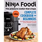 Ninja Foodi: The Pressure Cooker that Crisps: Complete Cookbook for Beginners: Your Expert Guide to Pressure Cook, Air Fry, D