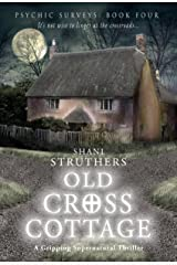 Psychic Surveys Book Four: Old Cross Cottage: A Gripping Supernatural Thriller Kindle Edition