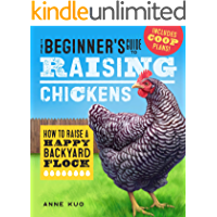 The Beginner's Guide to Raising Chickens: How to Raise a Happy Backyard Flock (Raising Chickens Guide)