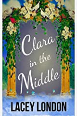 Clara in the Middle: The most hilarious romcom of the year with a stunning twist! (Clara Andrews Book 8) Kindle Edition