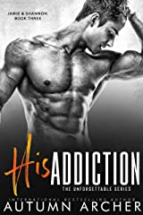 His Addiction: (The Unforgettable Series Book 3) Kindle Edition