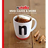 Nutella® Mug Cakes and More: Quick and Easy Cakes, Cookies and Sweet Treats