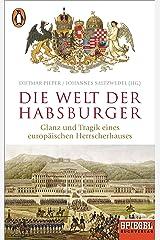 Die Welt der Habsburger: Glanz und Tragik eines europäischen Herrscherhauses - Ein SPIEGEL-Buch Taschenbuch