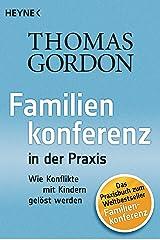 Familienkonferenz in der Praxis: Wie Konflikte mit Kindern gelöst werden Kindle Ausgabe