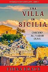 Una Villa in Sicilia: Omicidio all'olio di oliva (Un giallo con cani e gatti – Libro 1) Formato Kindle