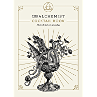 The Alchemist Cocktail Book: Master the dark arts of mixology (English Edition)