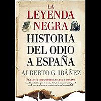La leyenda negra: Historia del odio a España (Spanish Edition)