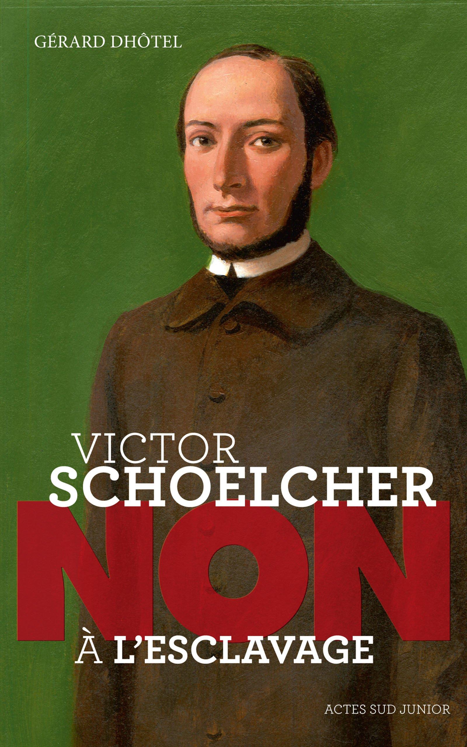 Victor Schoelcher : Non à l'esclavage (Ceux qui ont dit non)