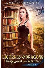 Croyez-vous aux Licornes ? Tome 1: Saga Licornes & Dragons Format Kindle
