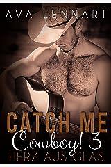 Catch me, Cowboy! 3: Herz aus Glas Kindle Ausgabe