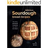 Delicious Sourdough Bread Recipes: The Only Sourdough Cookbook You Will Ever Need