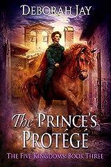 The Prince's Protégé: The Five Kingdoms: Book Three Kindle Edition
