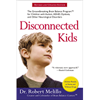 Disconnected Kids: The Groundbreaking Brain Balance Program for Children with Autism, ADHD, Dyslexia, and Other…