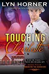 Touching Charlotte: Romancing the Guardians, Book Four Kindle Edition