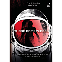 Those Dark Places: Industrial Science Fiction Roleplaying (Osprey Roleplaying) (English Edition)