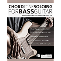 Chord Tone Soloing for Bass Guitar: Master Arpeggio-Based Soloing for Jazz Bass (jazz bass soloing Book 1) (English…