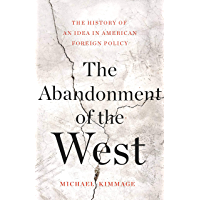 The Abandonment of the West: The History of an Idea in American Foreign Policy (English Edition)