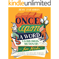 Once Upon a Word: A Word-Origin Dictionary for Kids—Building Vocabulary Through Etymology, Definitions & Stories