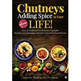 Chutneys – Adding Spice to Your Life! : Over 50 Traditional South Indian 'Pacchadis' Handed over Generations, Sprinkled with
