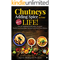 Chutneys – Adding Spice to Your Life! : Over 50 Traditional South Indian 'Pacchadis' Handed over Generations, Sprinkled…