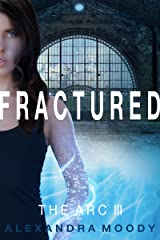 Fractured: A Young Adult Dystopian Series (The ARC Book 3) Kindle Edition