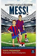 Matteo vuole essere Messi: Un libro per bambini sul calcio e sulla motivazione Formato Kindle