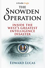 The Snowden Operation: Inside the West's Greatest Intelligence Disaster (Kindle Single) Kindle Edition