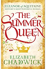The Summer Queen: A loving mother. A betrayed wife. A queen beyond compare. (Eleanor of Aquitaine Book 1) Kindle Edition