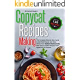 Copycat Recipes Making: The Complete Step-By-Step Guide to the Most Popular and Tasty Dishes From Italian Restaurants, With E