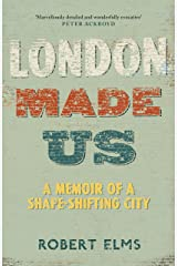 London Made Us: A Memoir of a Shape-Shifting City Hardcover