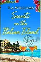 Secrets on the Italian Island (Escape to Tuscany Book 3) Kindle Edition