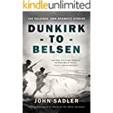 Dunkirk to Belsen: The Soldiers' Own Dramatic Stories