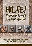 """Hilfe! Frauchen ist ein Leinenrambo!: Eine wahre Geschichte über vier Hunde mit dem """"Handicap Mensch"""""""