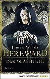 Hereward der Geächtete: Roman (Die Hereward-Serie 1)